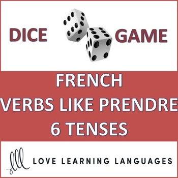 French verbs like PRENDRE - APPRENDRE - COMPRENDRE - Dice Game - 6 Tenses