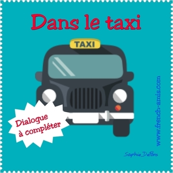 French speaking and writing - Dialogue to complete - Dans un taxi
