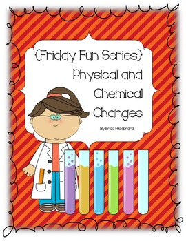 {Friday Fun Series} Chemical and Physical Changes