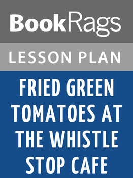 Fried Green Tomatoes at the Whistle Stop Cafe Lesson Plans