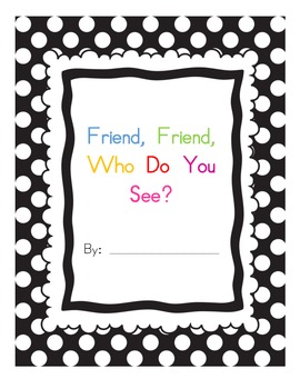 Friend, Friend, Who Do You See? Class Book