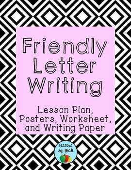 Friendly Letter Writing Lesson Plan, Posters, Worksheet, and Writing Paper