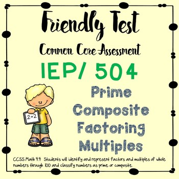 Friendly Test; Factors, Multiples, Prime, Composite  504 and IEP modifications