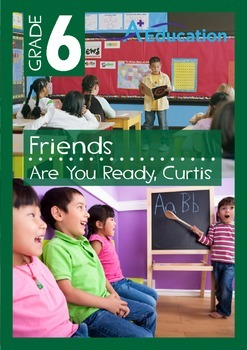 Friends - Are You Ready, Curtis - Grade 6
