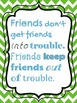 Friends Don't Get Friends into Trouble Posters