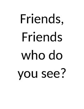 Friends Friends Who Do You See? Class Book