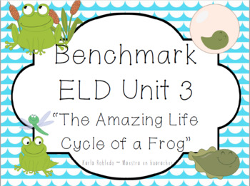 "1-LS3-1: Frog Life Cycle-Benchmark ELD Unit 3 ""The Amazing Life Cylce of a Frog"""