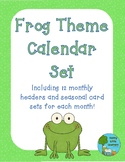 Frog Theme Calendar Set - Monthly Headers and Calendar Cards!