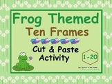 Frog Themed Ten Frames : Cut and Paste Activity