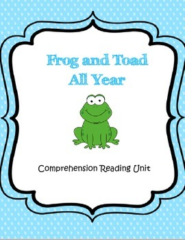 Frog and Toad All Year Reading Comprehension Unit