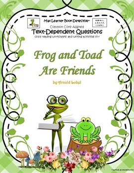 Frog and Toad are Friends: Text-Dependent Questions and More!