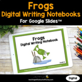 Frogs Digital Writing Activities For Google Slides™