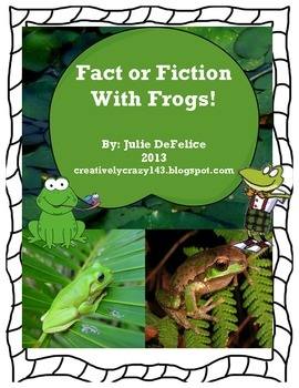 Frogs Unit- Fact or Fiction With Frogs Unit