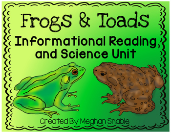 Frogs and Toads: Informational Reading and Science Unit. Created by Meghan Snable. Available on TpT.