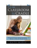 From Classroom to Cradle:Transitioning from Teaching to Being a Stay-At-Home Mom