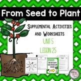 From Seed to Plant (Journeys Unit 5 Lesson 25) Supplemental Worksheets