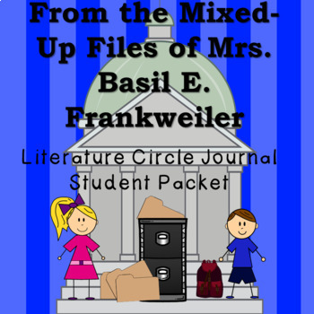 From the Mixed-Up Files of Mrs. Basil E. Frankweiler Literature Circle Packet