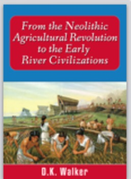 From the Neolithic Agricultural Revolution to the Early River Civilizations