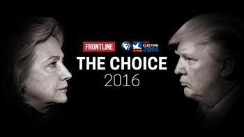 The Choice 2016 (Frontline) Hillary Clinton  Donald Trump