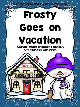Frosty Goes on Vacation  (A Sight Word Emergent Reader and Teacher Lap Book)