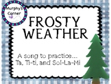 Frosty Weather- A Song to Teach Ta, Ti-ti, and Sol-La-Mi