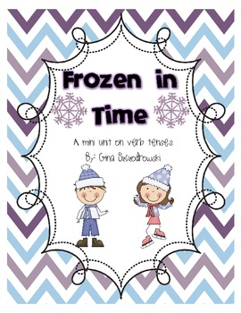 Frozen in Time - a Mini Unit on Verb Tense