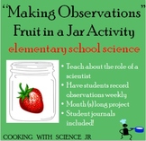 """""""Fruit in a Jar"""" Making Observations & Asking Questions  S"""