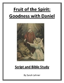 Fruit of the Spirit: Goodness with Daniel- Script and Bible Study