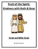Fruit of the Spirit: Kindness with Ruth and Boaz- A Script with a Bible Study