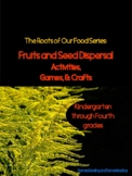 Fruits and Seed Dispersal Activities, Games, and Crafts
