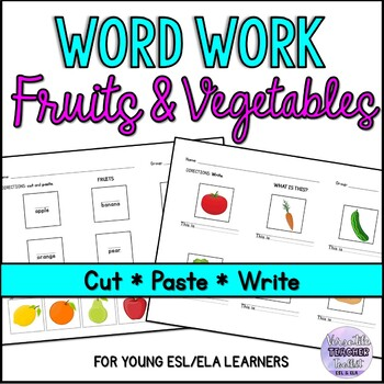 Fruits and Vegetables Worksheets (Word Work - Cut & paste and writing) ESL/ELA