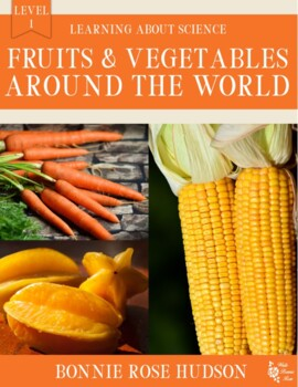 Fruits and Vegetables Around the World-Learning About Science Level 1