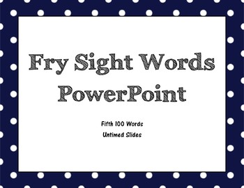 Fry Fifth 100 Sight Word PowerPoint (Untimed)