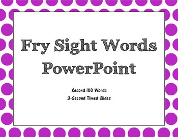 Fry Second 100 Sight Words PowerPoint (3-Second Timed)