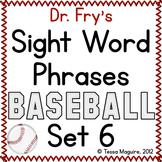 Fluency with Fry Sight Word Phrase Baseball- List 6