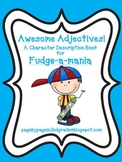 Fudge-a-mania: Awesome Adjectives! A Character Description Flip Book