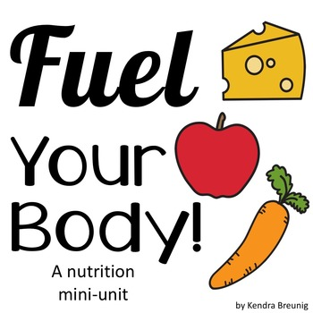 Fuel Your Body: A Nutrition Mini-Unit