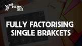 Fully Factorising Single Brackets - Complete Lesson