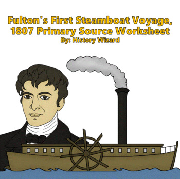 Fulton's First Steamboat Voyage, 1807 Primary Source Worksheet