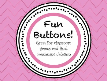 Fun Buttons!  Great for Games & Final Consonant Deletion