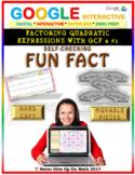 Fun Fact: Factoring Quadratic Expressions w GCF (Google Interactive & Hard Copy)
