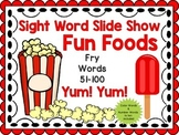 Sight Word Slide Show, Fry's First 100, Words 51-100, Fun Foods