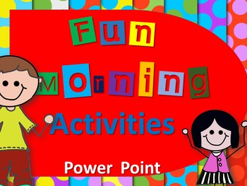 Fun Morning Activities- Fully Editable Power Point