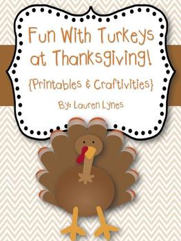 Fun With Turkeys at Thanksgiving! {Printables & Craftivity}