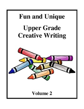 Fun and Unique Upper Grade Creative Writing Worksheets - Volume 2