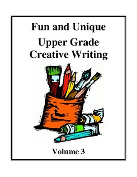 Fun and Unique Upper Grade Creative Writing Worksheets - Volume 3