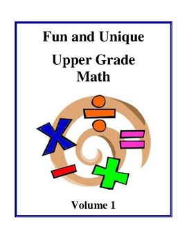 Fun and Unique Upper Grade Math - Volume 1, Activities and