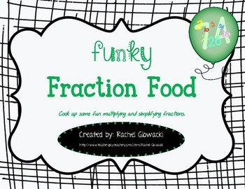 Funky Fraction Food: Multiplying & Simplifying Fractions
