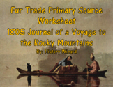 Fur Trade Primary Source Worksheet:1805 Journal Near the Rocky Mountains