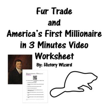Fur Trade and America's First Millionaire in 3 Minutes Video Worksheet